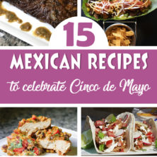 15 recipes to celebrate Cinco de Mayo deliciously